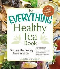 The Everything Healthy Tea Book~Healing Benefits of Tea~NEW