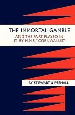 Immortal Gamble & the Part Played in it by HMS  Cornwallis by Stewart Cdr. A....