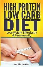 High Protein Low Carb Diet : Lose Weight Effortlessly and Permanently by...
