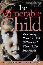 The Vulnerable Child: What Really Hurts America's Children And What We Can Do Ab