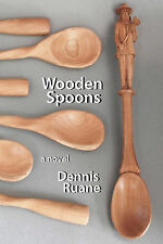 Wooden Spoons: A Novel about Life, Death, Love, and Art. by Dennis Ruane...