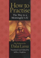 How to Practice: The Way to a Meaningful Life Dalai Lama XIV Bstan-'dzin-rgya-mt