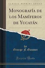 Monografia de Los Mamiferos de Yucatan (Classic Reprint) by George F. Gaumer...