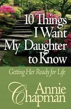 10 Things I Want My Daughter to Know: Getting Her Ready for Life ( Chapman, Anni