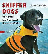 Sniffer Dogs : How Dogs (and Their Noses) Save the World by Nancy F. Castaldo...