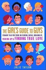The Girls' Guide to Guys: Straight Talk for Teens on Flirting, Dating, Breaking