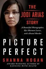 Picture Perfect: The Jodi Arias Story: A Beautiful Photographer, Her Mormon Love