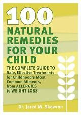 100 Natural Remedies for Your Child: The Complete Guide to Safe, Effective Treat