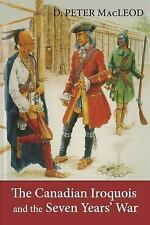 The Canadian Iroquois and the Seven Years' War by D. Peter MacLeod and...