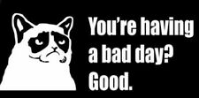 GRUMPY CAT You're having a bad day? Good. Meme Vinyl Decal Sticker 8""