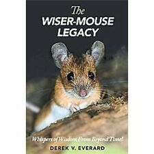The Wiser-Mouse Legacy : On Being an Authentic Christian! by Derek V. Everard...