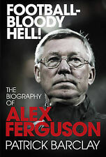 Patrick Barclay Football - Bloody Hell!: The Biography of Alex Ferguson Very Goo