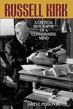 Russell Kirk : A Critical Biography of a Conservative Mind by James E., Jr....