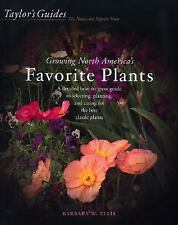 Taylor's Guide to Growing North America's Favorite Plants : A Detailed How-to-Gr