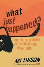 What Just Happened?: Bitter Hollywood Tales from the Front Line, Linson, Art