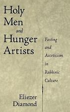 Holy Men and Hunger Artists : Fasting and Asceticism in Rabbinic Culture by...