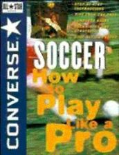 Converse All Star Soccer: How to Play Like a Pro (Converse All-Star Sports)