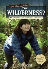 Can You Survive the Wilderness? : An Interactive Survival Adventure by Matt...