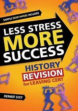 Lucey, Dermot Less Stress More Success: History  Revision for Leaving Cert Very