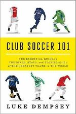 Club Soccer 101: The Essential Guide to the Stars, Stats, and Stories -ExLibrary