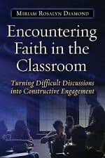 Encountering Faith in the Classroom:  Turning Difficult Discussions into Constr