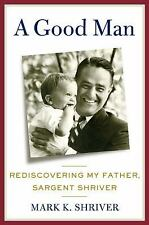 NEW - A Good Man: Rediscovering My Father, Sargent Shriver