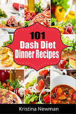 Dash Diet Cookbook:101 Dash Diet Dinner Recipes For Weight Loss & Healthy Eating
