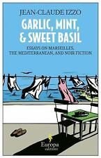 Garlic, Mint, and Sweet Basil: Essays on Marseilles, Mediterranean Cuisine, and
