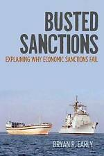 Busted Sanctions: Explaining Why Economic Sanctions Fail by Bryan Early...