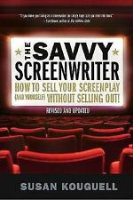 The Savvy Screenwriter : How to Sell Your Screenplay (And Yourself) Without...