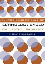 Valuation and Pricing of Technology-Based Intellectual Property by Razgaitis, R