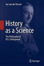 History As a Science : The Philosophy of R. G. Collingwood by Jan van der...
