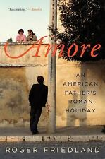 Amore: An American Father's Roman Holiday, Friedland, Roger, Good Book
