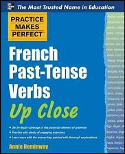 Practice Makes Perfect French Past-Tense Verbs Up Close (Practice Makes Perfect