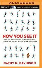 Now You See It : How the Brain Science of Attention Will Transform the Way We...