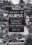 Images of Kursk: History's Greatest Tank Battle, July 1943 (Photographic Histori
