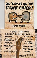 CD LES TETES RAIDES 15T QU'EST CE QU'ON S'FAIT CHIER ! DE 2003  TBE