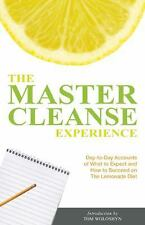 The Master Cleanse Experience: Day-to-Day Accounts of What to Expect and How to