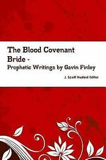 The Blood Covenant Bride -- Prophetic Writings by Gavin Finley MD by Gavin...