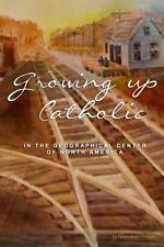Growing up Catholic : In the Geographical Center of North America (2014,...