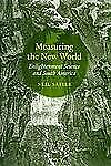 Measuring the New World : Enlightenment Science and South America by Neil...