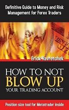 How to Not Blow Up Your Trading Account : Definitive Guide to Money and Risk...
