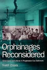 Orphanages Reconsidered: Child Care Institutions in Progessive Era Bal-ExLibrary