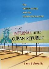 That Infernal Little Cuban Republic : The United States and the Cuban...