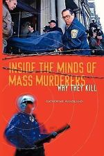 Inside the Minds of Mass Murderers : Why They Kill by Katherine Ramsland...