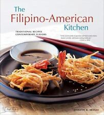 The Filipino-American Kitchen: Traditional Recipes, Contemporary Flavors by Ara