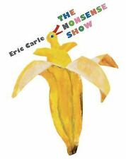 The Nonsense Show by Eric Carle (2015, Picture Book)