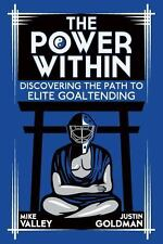 The Power Within : Discovering the Path to Elite Goaltending (2013, Paperback)