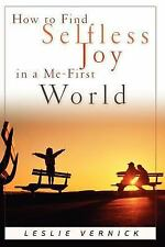 How to Find Selfless Joy in a Me-First World (Indispensable Guides for Godly Li