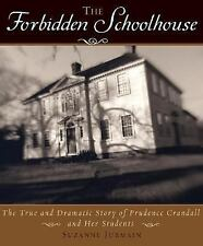The Forbidden Schoolhouse: The True and Dramatic Story of Prudence Crandall and